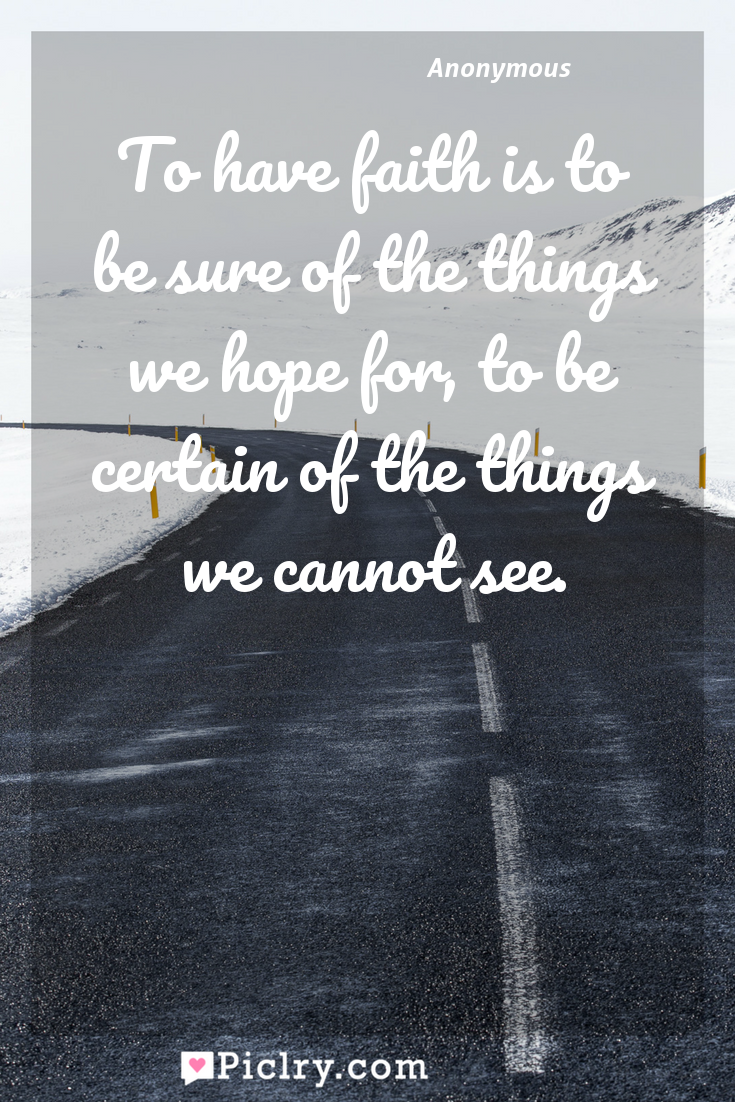 Meaning of To have faith is to be sure of the things we hope for, to be certain of the things we cannot see. - Anonymous quote photo - full hd4k quote wallpaper - Wall art and poster