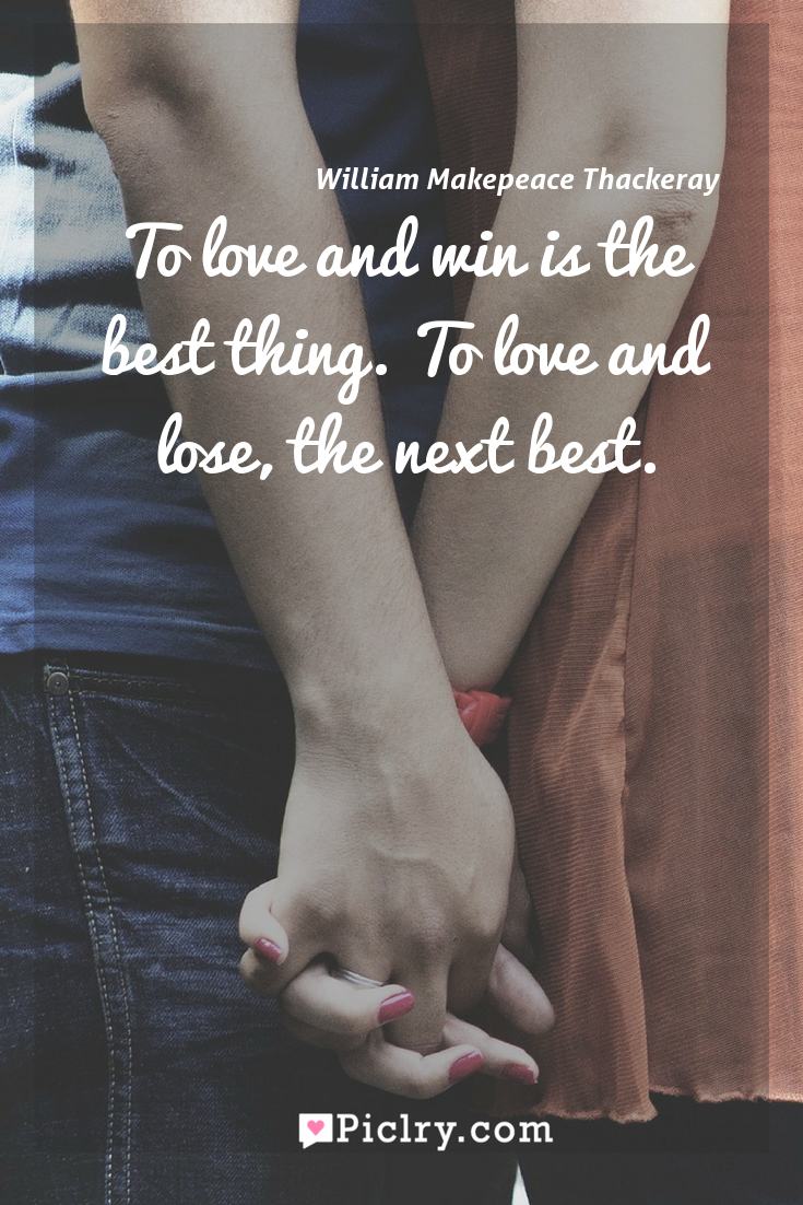 Meaning of To love and win is the best thing. To love and lose, the next best. - William Makepeace Thackeray quote photo - full hd4k quote wallpaper - Wall art and poster