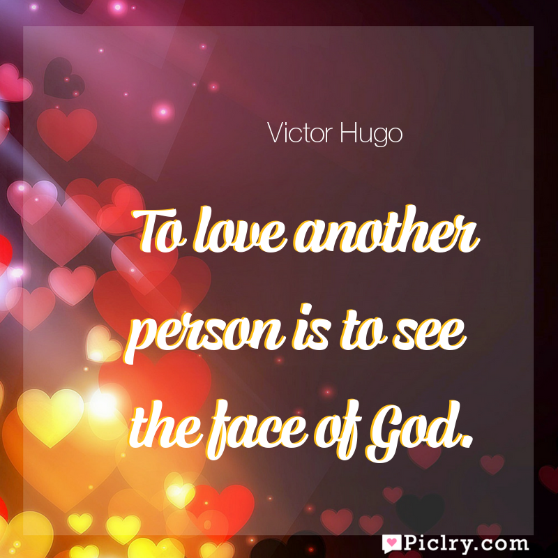 Meaning of To love another person is to see the face of God. - Victor Hugo quote images - full hd 4k quote wallpaper - Wall art and poster