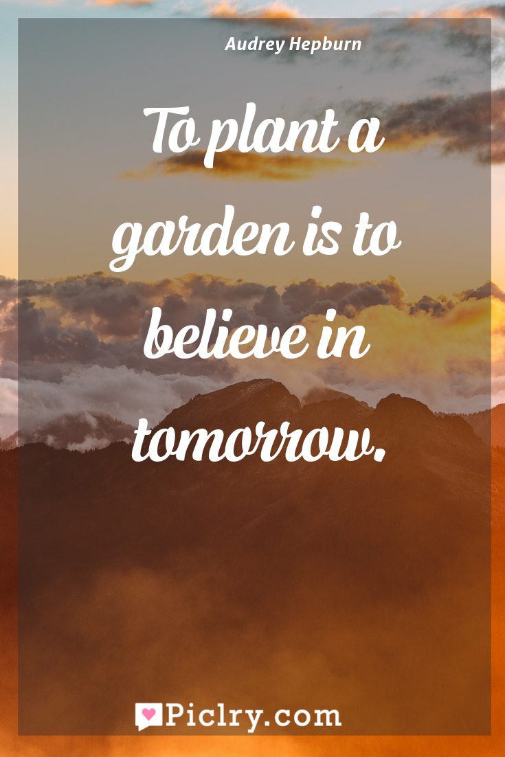 Meaning of To plant a garden is to believe in tomorrow. - Audrey Hepburn quote photo - full hd4k quote wallpaper - Wall art and poster