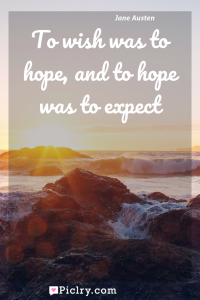 Meaning of To wish was to hope, and to hope was to expect - Jane Austen quote photo - full hd4k quote wallpaper - Wall art and poster