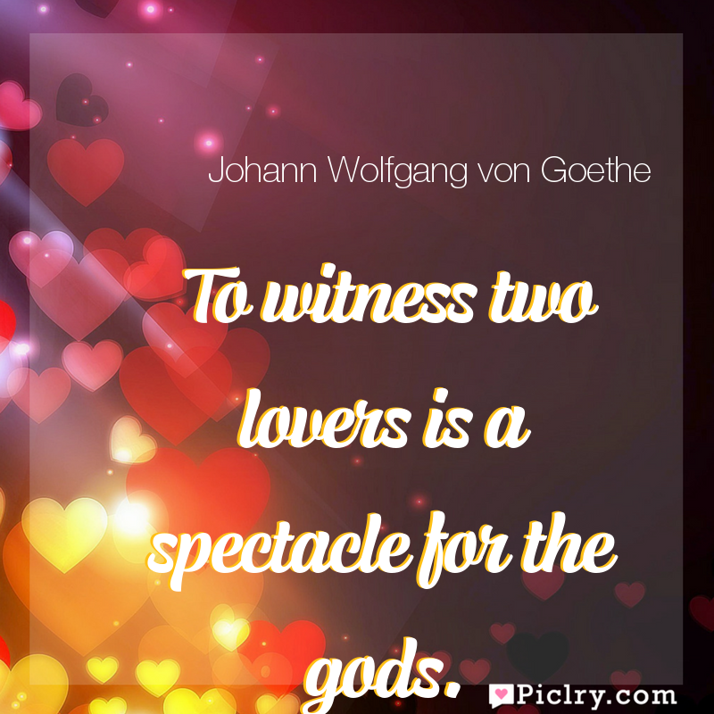 Meaning of To witness two lovers is a spectacle for the gods. - Johann Wolfgang von Goethe quote images - full hd 4k quote wallpaper - Wall art and poster