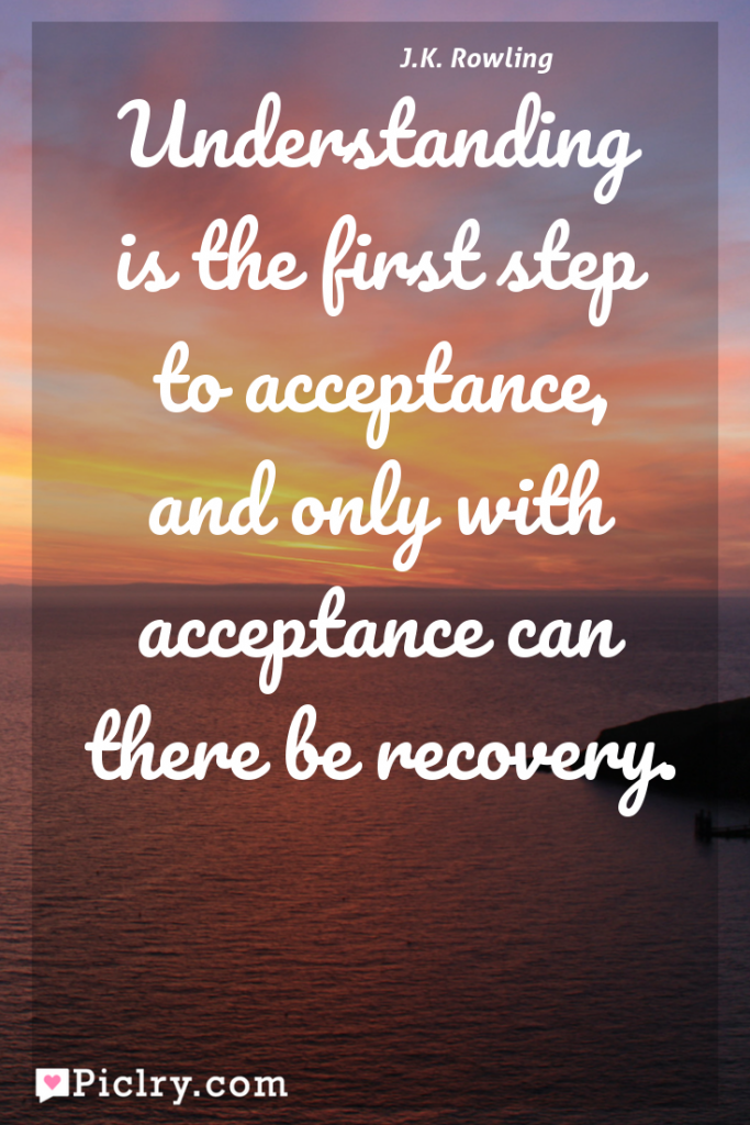 Meaning of Understanding is the first step to acceptance, and only with acceptance can there be recovery. - J.K. Rowling quote photo - full hd 4k quote wallpaper - Wall art and poster