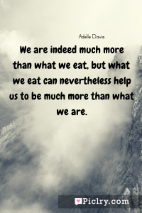 Meaning of We are indeed much more than what we eat