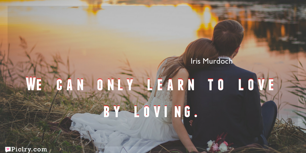 Meaning of We can only learn to love by loving.- Iris Murdoch quote images - full hd 4k quote wallpaper - Download Wall art and poster