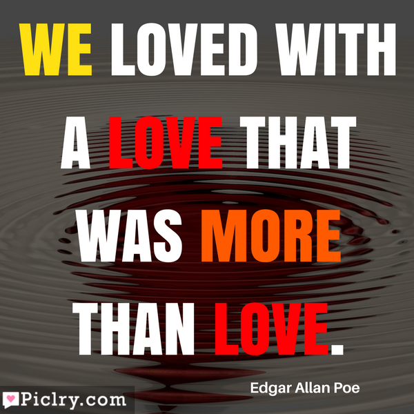 We loved with a love that was more than love Download Free Quote Images and Pics
