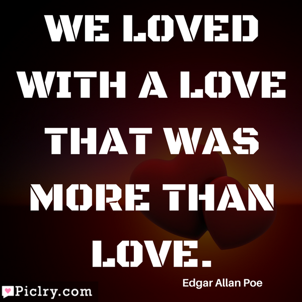 We loved with a love that was more than love Quote Images