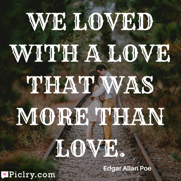 We loved with a love that was more than love Quote Photo and images