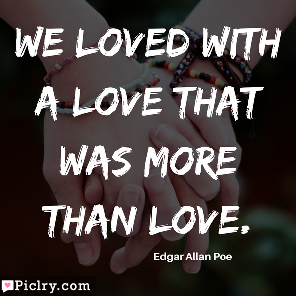 We loved with a love that was more than love Quote Photos for Facebook Pinterest Instagram whatsapp
