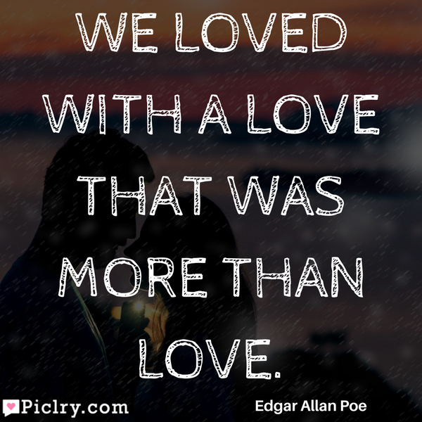 We loved with a love that was more than love Quote pics and backgrounds