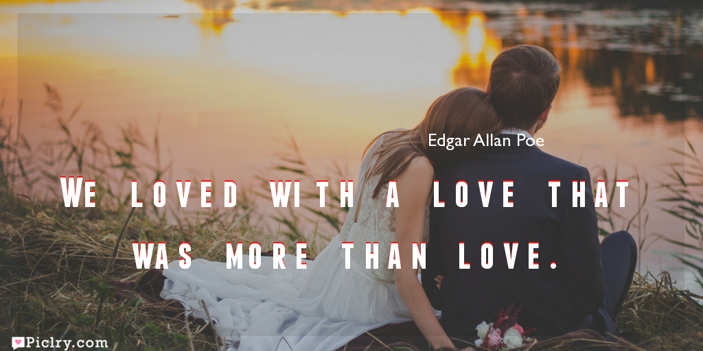 Meaning of We loved with a love that was more than love.- Edgar Allan Poe quote images - full hd 4k quote wallpaper - Download Wall art and poster