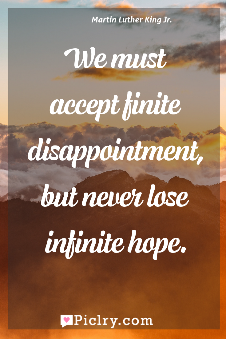 Meaning of We must accept finite disappointment, but never lose infinite hope. - Martin Luther King Jr. quote photo - full hd4k quote wallpaper - Wall art and poster