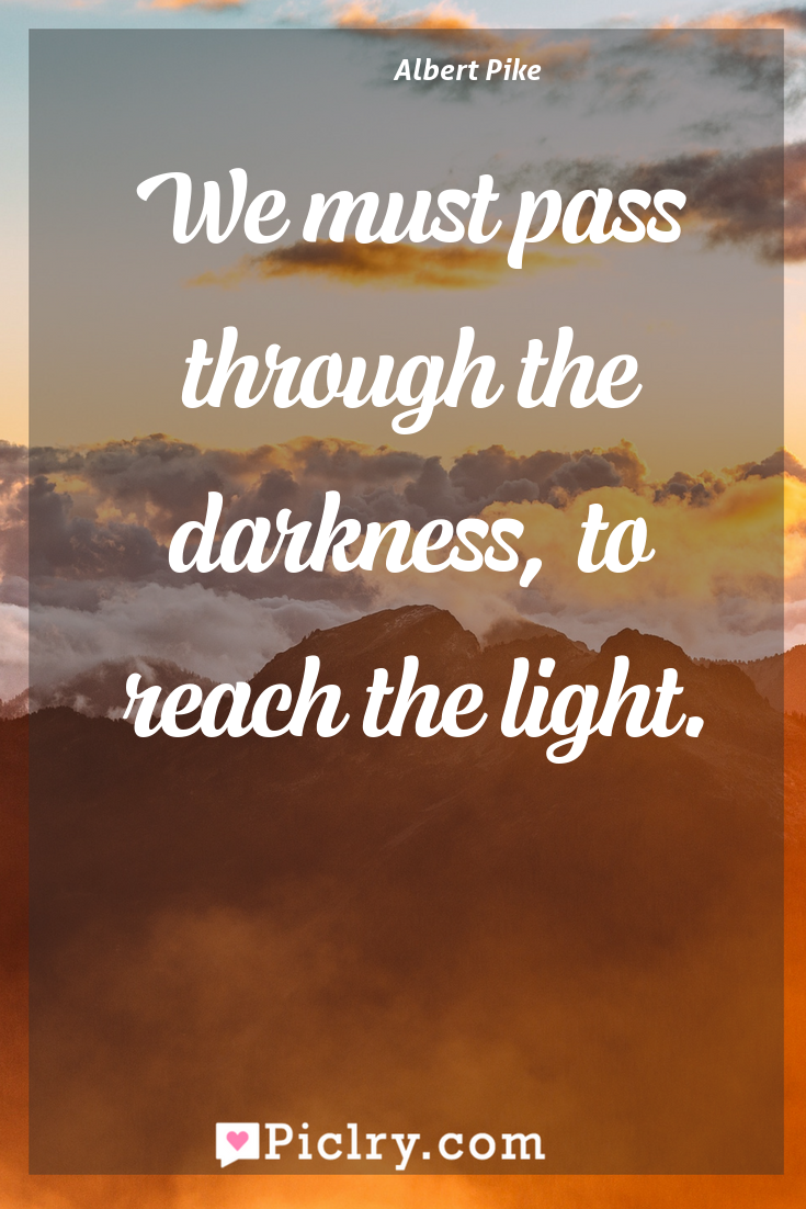 Meaning of We must pass through the darkness, to reach the light. - Albert Pike quote photo - full hd4k quote wallpaper - Wall art and poster