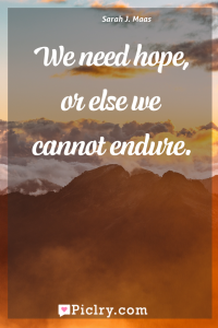 Meaning of We need hope, or else we cannot endure. - Sarah J. Maas quote photo - full hd4k quote wallpaper - Wall art and poster