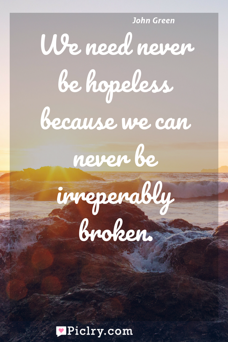 Meaning of We need never be hopeless because we can never be irreperably broken. - John Green quote photo - full hd4k quote wallpaper - Wall art and poster