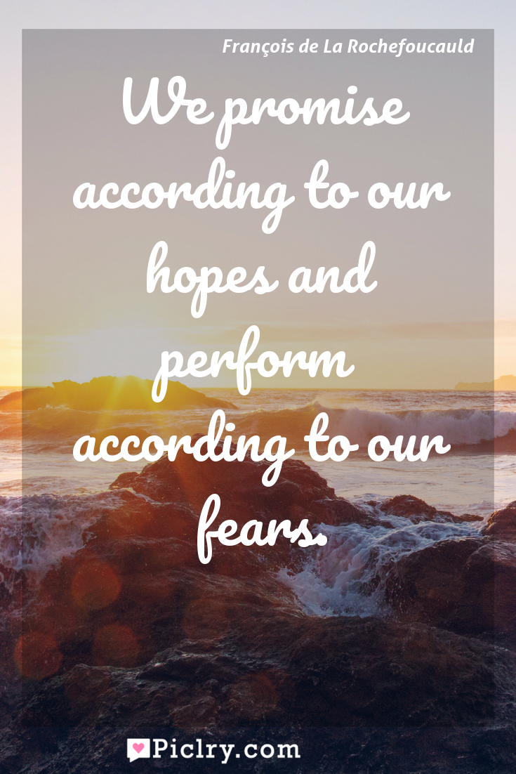 Meaning of We promise according to our hopes and perform according to our fears. - François de La Rochefoucauld quote photo - full hd4k quote wallpaper - Wall art and poster