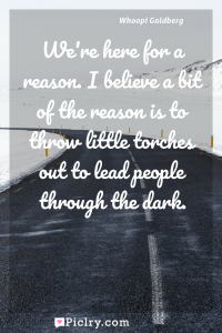 Meaning of We're here for a reason. I believe a bit of the reason is to throw little torches out to lead people through the dark. - Whoopi Goldberg quote photo - full hd4k quote wallpaper - Wall art and poster
