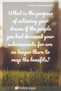 Meaning of What is the purpose of achieving your dream if the people you had dreamed your achievements for are no longer there to reap the benefits? - Janvier Chouteu-Chando quote photo - full hd4k quote wallpaper - Wall art and poster