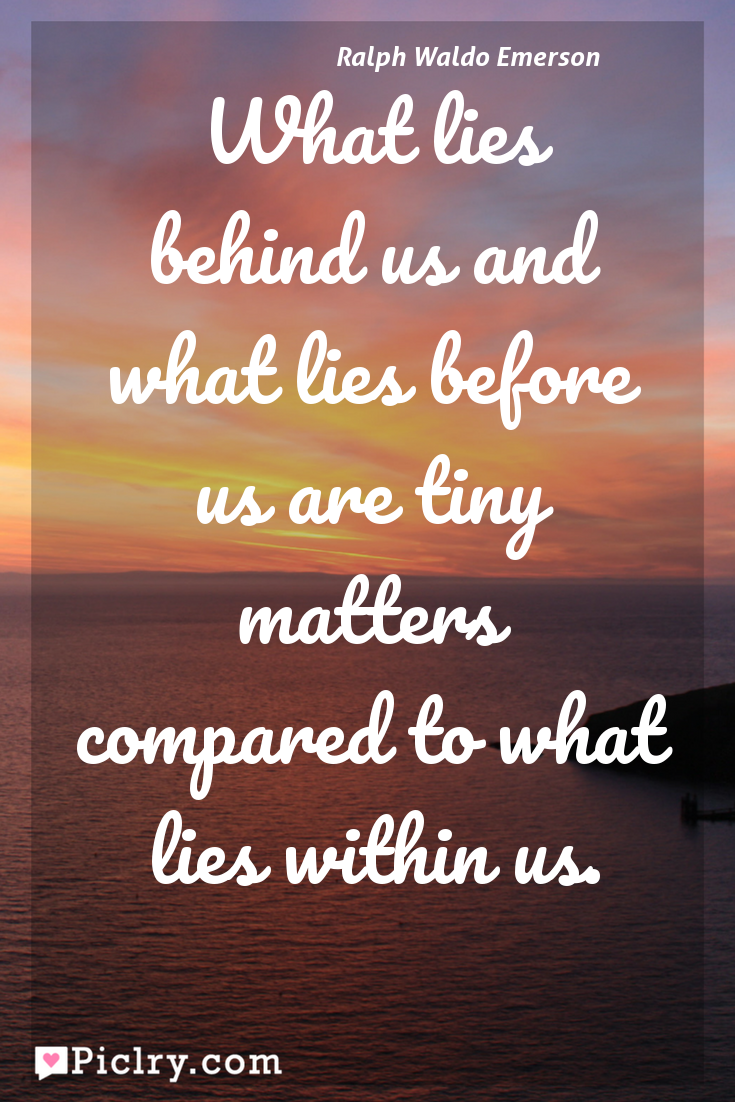 Meaning of What lies behind us and what lies before us are tiny matters compared to what lies within us. - Ralph Waldo Emerson quote photo - full hd 4k quote wallpaper - Wall art and poster