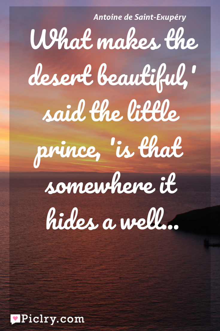 Meaning of What makes the desert beautiful,' said the little prince, 'is that somewhere it hides a well... - Antoine de Saint-Exupéry quote photo - full hd 4k quote wallpaper - Wall art and poster