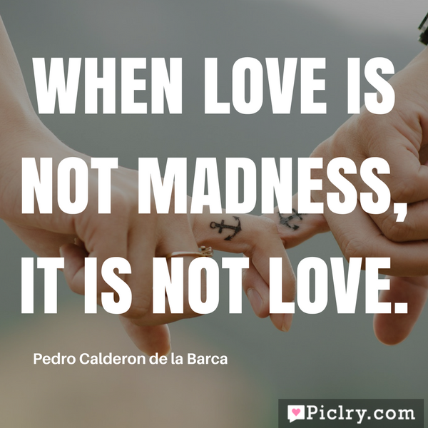 When love is not madness, it is not love Quote image and photo download hd