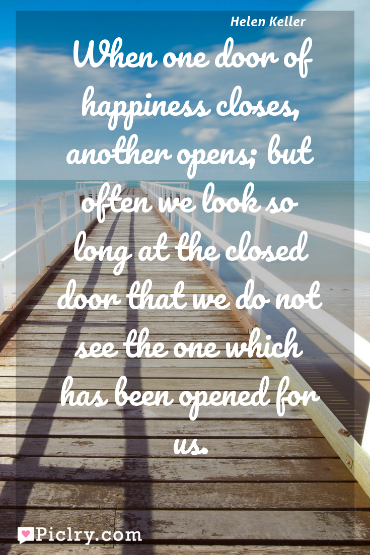 Meaning of When one door of happiness closes, another opens; but often we look so long at the closed door that we do not see the one which has been opened for us. - Helen Keller quote photo - full hd4k quote wallpaper - Wall art and poster