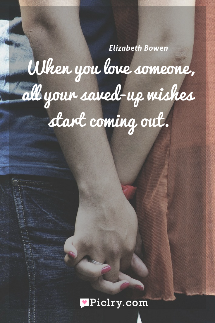 Meaning of When you love someone, all your saved-up wishes start coming out. - Elizabeth Bowen quote photo - full hd4k quote wallpaper - Wall art and poster