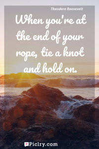 Meaning of When you're at the end of your rope, tie a knot and hold on. - Theodore Roosevelt quote photo - full hd4k quote wallpaper - Wall art and poster