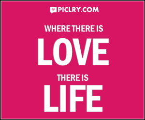 Where there is love there is life quote photo