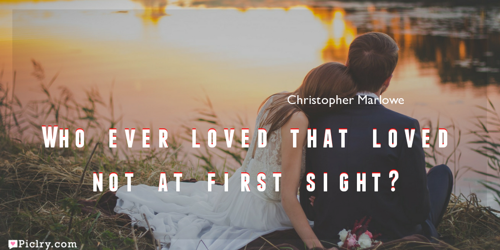 who ever loved that loved not at first sight