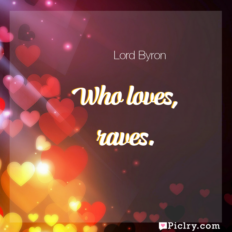 Meaning of Who loves, raves. - Lord Byron quote images - full hd 4k quote wallpaper - Wall art and poster