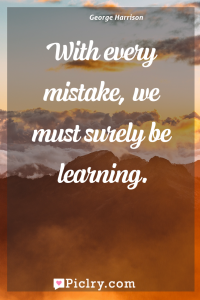 Meaning of With every mistake, we must surely be learning. - George Harrison quote photo - full hd4k quote wallpaper - Wall art and poster