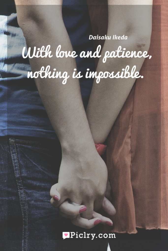 Meaning of With love and patience, nothing is impossible. - Daisaku Ikeda quote photo - full hd4k quote wallpaper - Wall art and poster