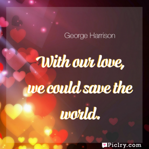 Meaning of With our love, we could save the world. - George Harrison quote images - full hd 4k quote wallpaper - Wall art and poster