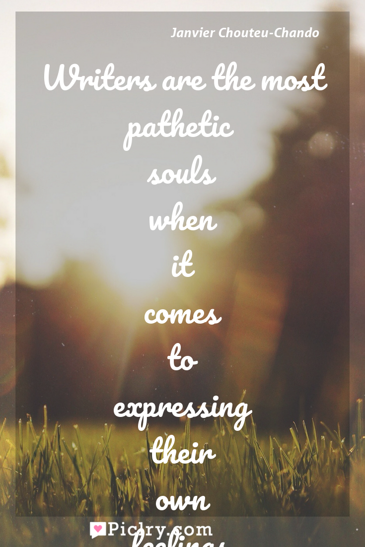 Meaning of Writers are the most pathetic souls when it comes to expressing their own feelings. Their personalities are as complex as the characters they weave. - Janvier Chouteu-Chando quote photo - full hd4k quote wallpaper - Wall art and poster