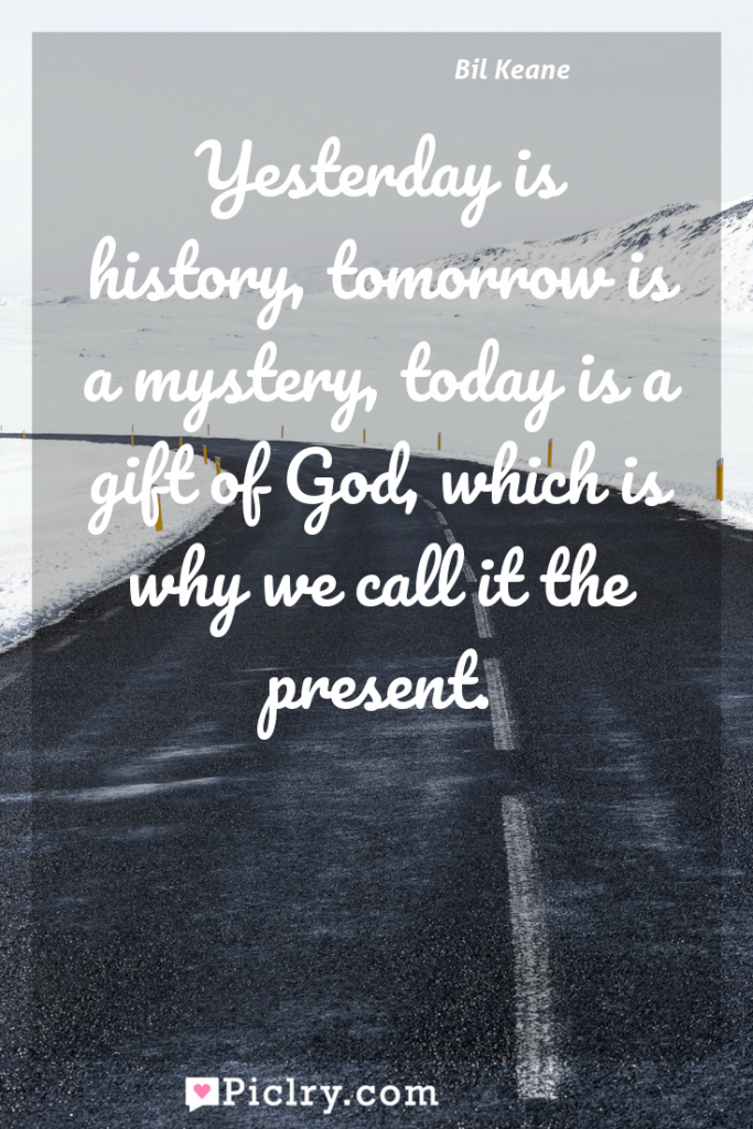 Meaning of Yesterday is history, tomorrow is a mystery, today is a gift of God, which is why we call it the present. - Bil Keane quote photo - full hd4k quote wallpaper - Wall art and poster