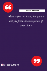 Meaning of You are free to choose, but you are not free from the consequence of your choice. - Author Unknown quote photo - full hd4k quote wallpaper - Wall art and poster