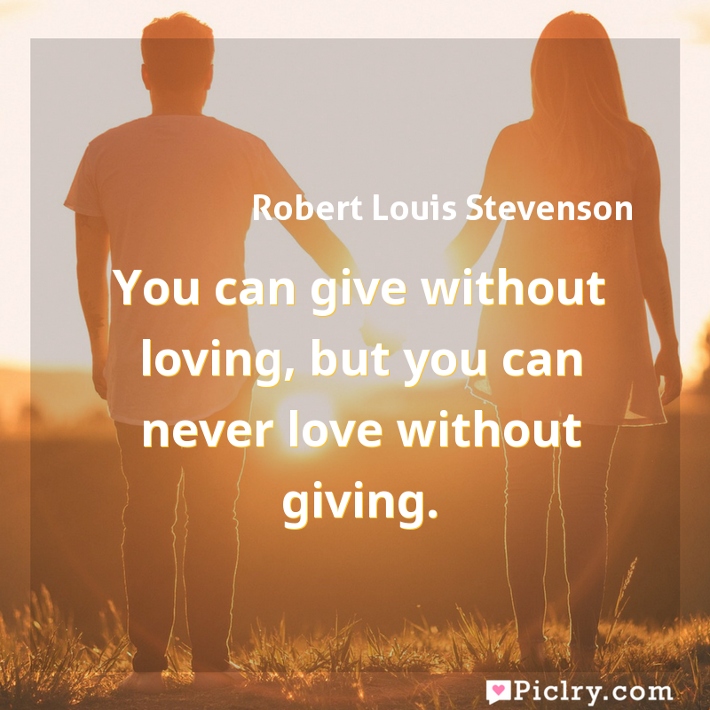 Meaning of You can give without loving, but you can never love without giving. - Robert Louis Stevenson quote images - full hd 4k quote wallpaper - Wall art and poster