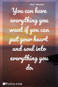 Meaning of You can have everything you want if you can put your heart and soul into everything you do. - Roy T. Bennett quote photo - full hd 4k quote wallpaper - Wall art and poster