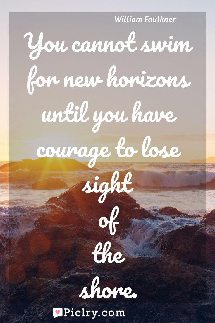 Meaning of You cannot swim for new horizons until you have courage to lose sight of the shore. - William Faulkner quote photo - full hd4k quote wallpaper - Wall art and poster