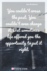 Meaning of You couldn't erase the past. You couldn't even change it. But sometimes life offered you the opportunity to put it right. - Ann Brashares quote photo - full hd4k quote wallpaper - Wall art and poster