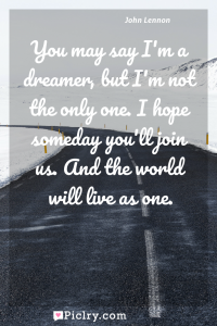 Meaning of You may say I'm a dreamer, but I'm not the only one. I hope someday you'll join us. And the world will live as one. - John Lennon quote photo - full hd4k quote wallpaper - Wall art and poster