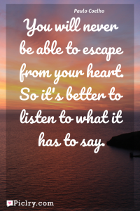 Meaning of You will never be able to escape from your heart. So it's better to listen to what it has to say. - Paulo Coelho quote photo - full hd 4k quote wallpaper - Wall art and poster