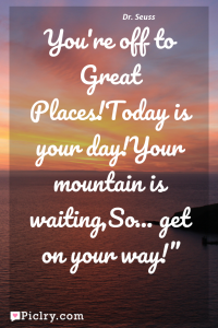 "Meaning of You're off to Great Places!Today is your day!Your mountain is waiting,So... get on your way!"" - Dr. Seuss quote photo - full hd 4k quote wallpaper - Wall art and poster"