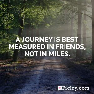 A journey is best measured in friends, not in miles.