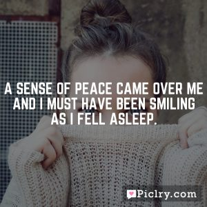 A sense of peace came over me and I must have been smiling as I fell asleep.