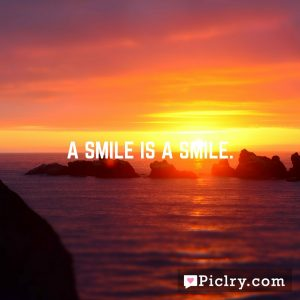 A smile is a smile.