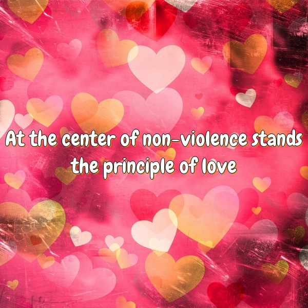 At the center of non-violence stands the principle of love