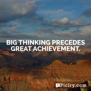 Big thinking precedes great achievement.