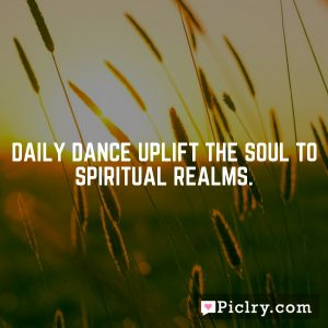 Daily dance uplift the soul to spiritual realms.